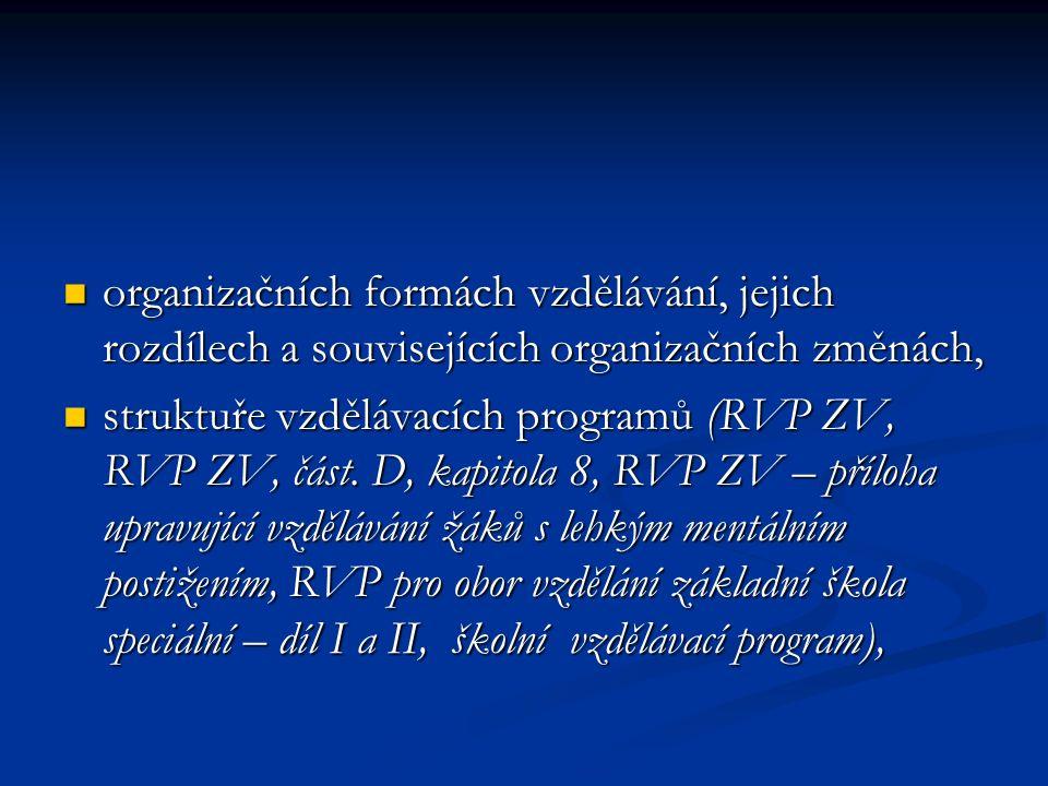 organizačních formách vzdělávání, jejich rozdílech a souvisejících organizačních změnách, organizačních formách vzdělávání, jejich rozdílech a souvisejících organizačních změnách, struktuře vzdělávacích programů (RVP ZV, RVP ZV, část.