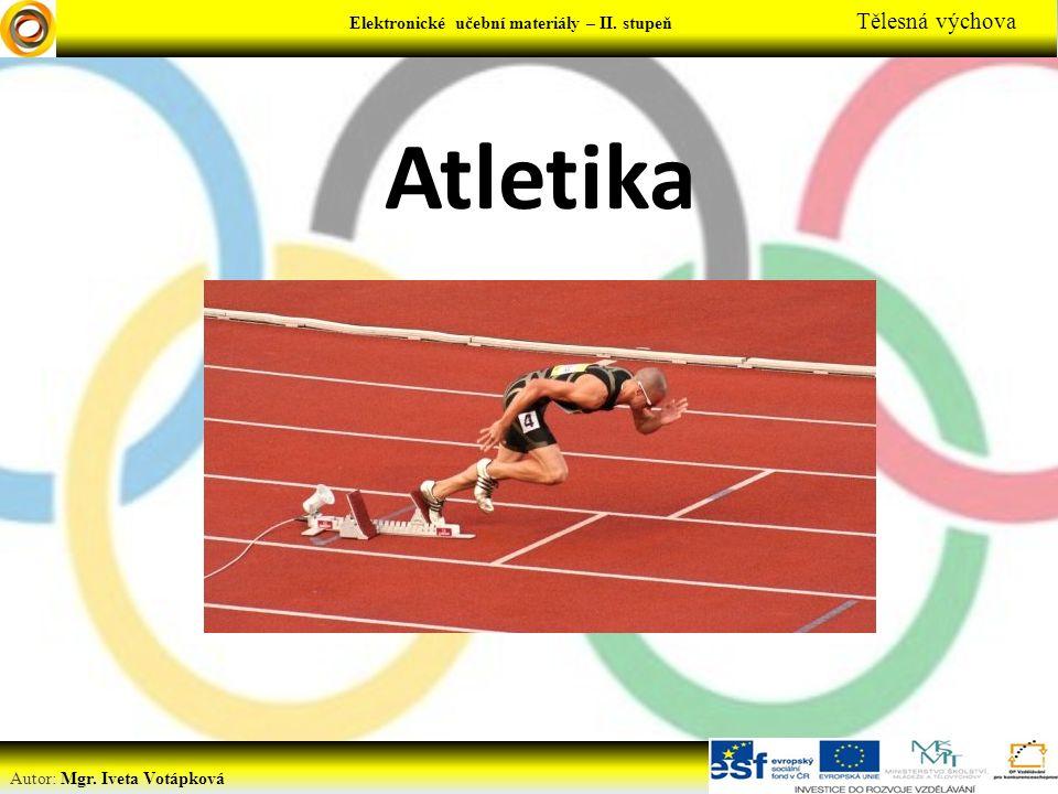 Elektronické učební materiály - … stupeň Předmět Autor: Mgr. Iveta Votápková Elektronické učební materiály – II. stupeň Tělesná výchova Atletika