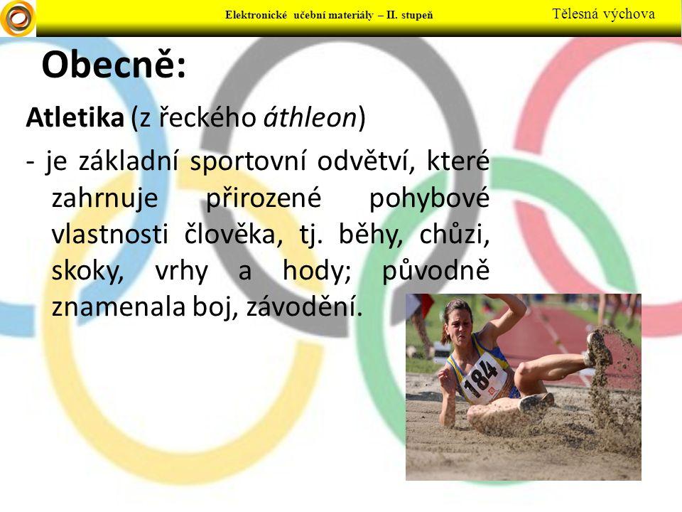 Elektronické učební materiály - … stupeň Předmět Elektronické učební materiály – II. stupeň Tělesná výchova Obecně: Atletika (z řeckého áthleon) - je