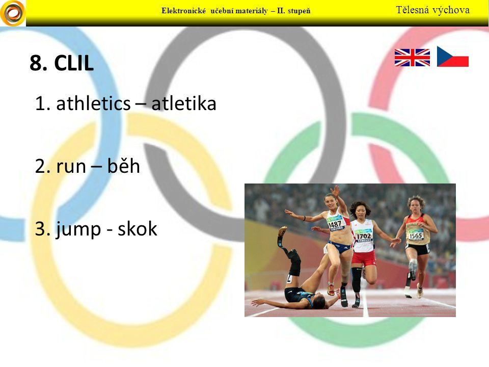 Elektronické učební materiály - … stupeň Předmět Elektronické učební materiály – II. stupeň Tělesná výchova 8. CLIL 1. athletics – atletika 2. run – b