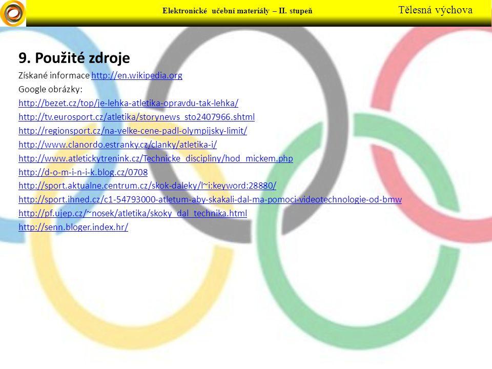 9. Použité zdroje Získané informace http://en.wikipedia.orghttp://en.wikipedia.org Google obrázky: http://bezet.cz/top/je-lehka-atletika-opravdu-tak-l