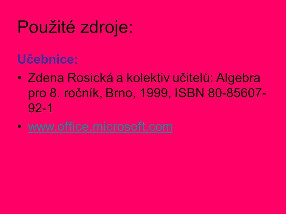 Použité zdroje: Učebnice: Zdena Rosická a kolektiv učitelů: Algebra pro 8. ročník, Brno, 1999, ISBN 80-85607- 92-1 www.office.microsoft.com