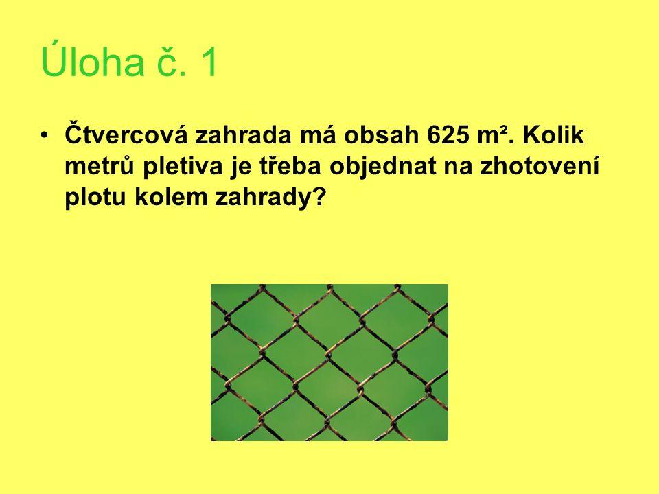 Řešení úlohy č.1 obsah zahrady 625 m² strana zahrady √625 m = 25 m obvod zahrady o = 4.
