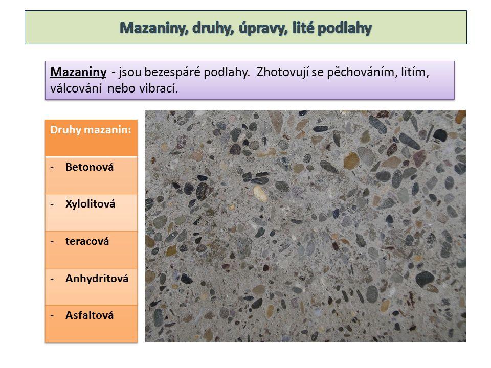 Mazaniny - jsou bezespáré podlahy. Zhotovují se pěchováním, litím, válcování nebo vibrací.