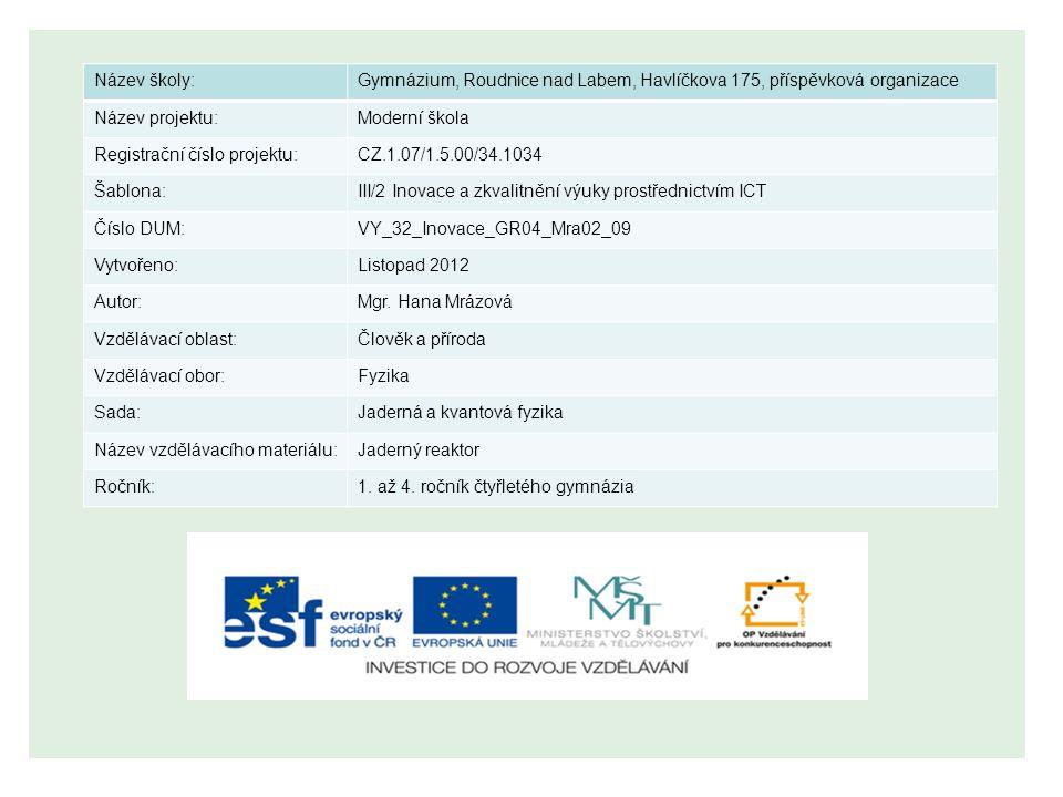 Název školy:Gymnázium, Roudnice nad Labem, Havlíčkova 175, příspěvková organizace Název projektu:Moderní škola Registrační číslo projektu:CZ.1.07/1.5.00/34.1034 Šablona:III/2 Inovace a zkvalitnění výuky prostřednictvím ICT Číslo DUM:VY_32_Inovace_GR04_Mra02_09 Vytvořeno:Listopad 2012 Autor:Mgr.