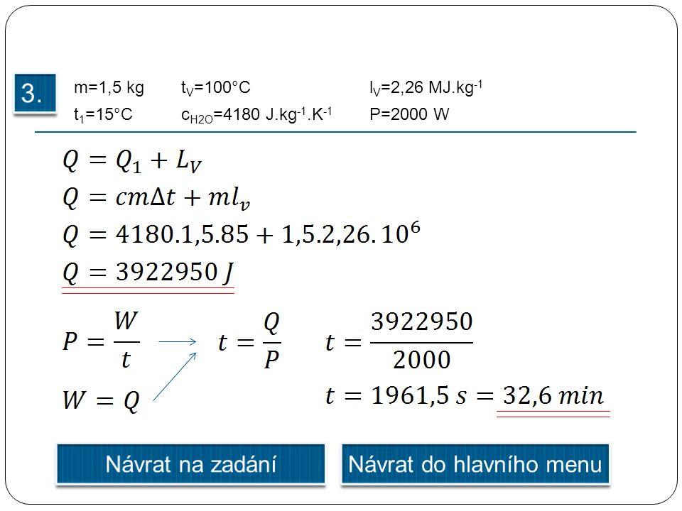 m=1,5 kg t 1 =15°C l V =2,26 MJ.kg -1 c H2O =4180 J.kg -1.K -1 t V =100°C P=2000 W