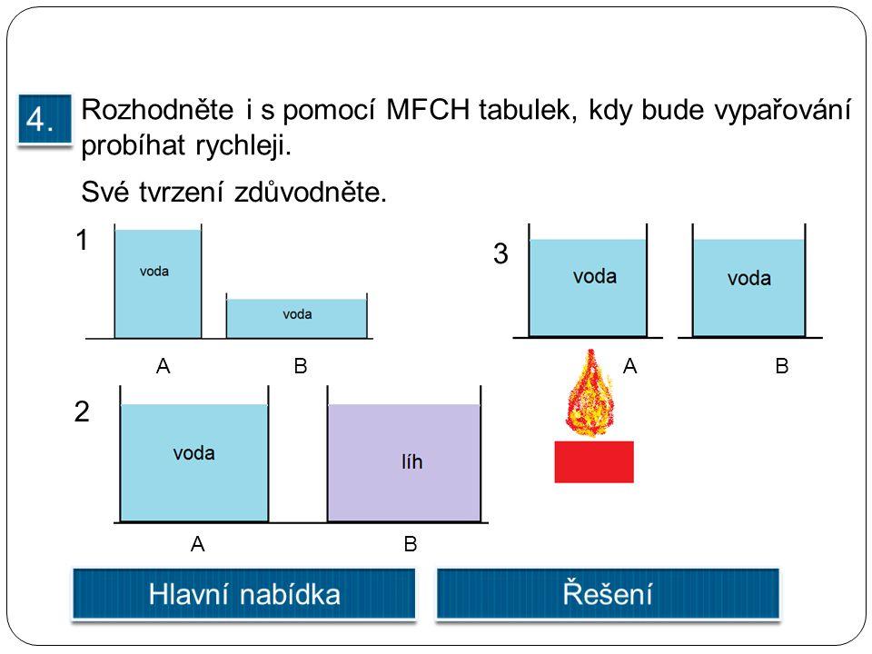 Rozhodněte i s pomocí MFCH tabulek, kdy bude vypařování probíhat rychleji.