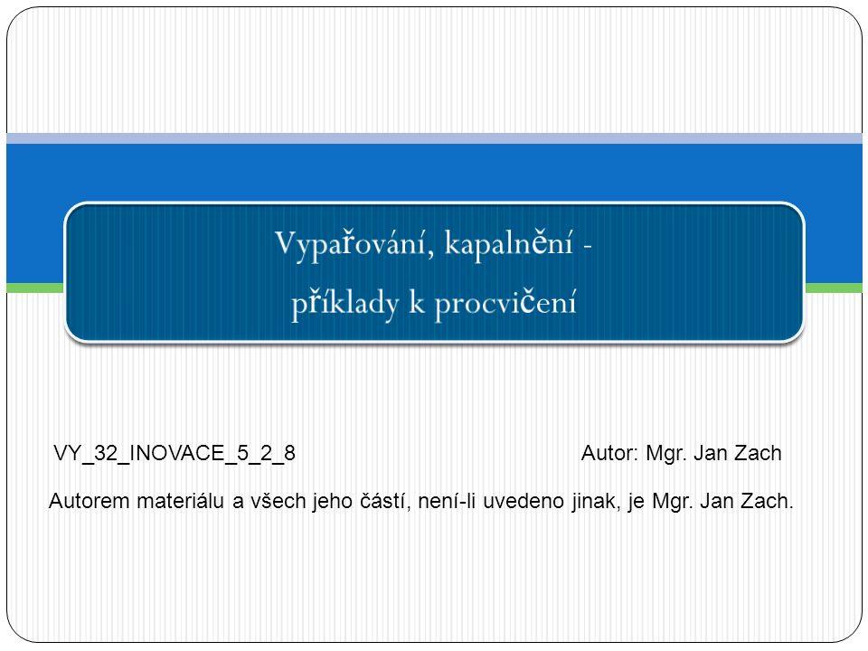 Vypa ř ování, kapaln ě ní - p ř íklady k procvi č ení VY_32_INOVACE_5_2_8Autor: Mgr.