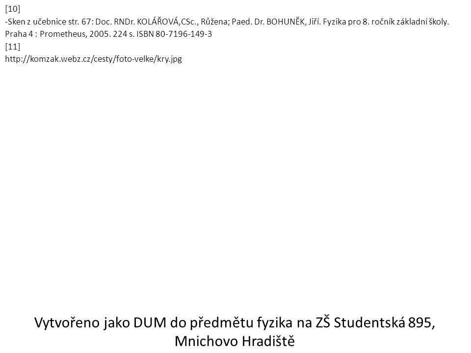 [10] -Sken z učebnice str. 67: Doc. RNDr. KOLÁŘOVÁ,CSc., Růžena; Paed. Dr. BOHUNĚK, Jiří. Fyzika pro 8. ročník základní školy. Praha 4 : Prometheus, 2