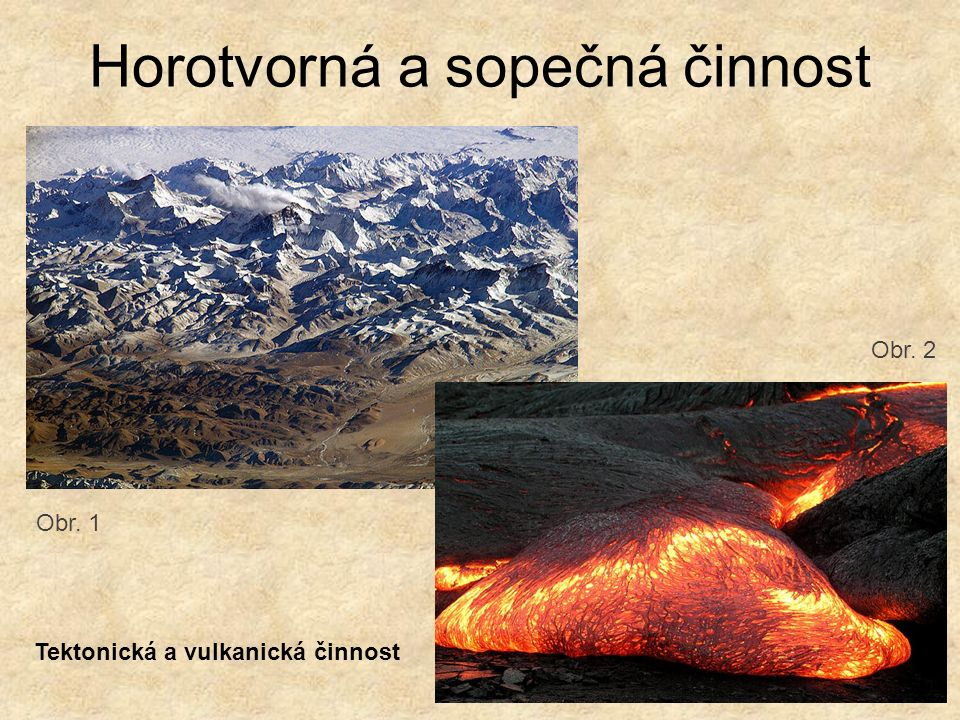 Horotvorná a sopečná činnost Tektonická a vulkanická činnost Obr. 1 Obr. 2
