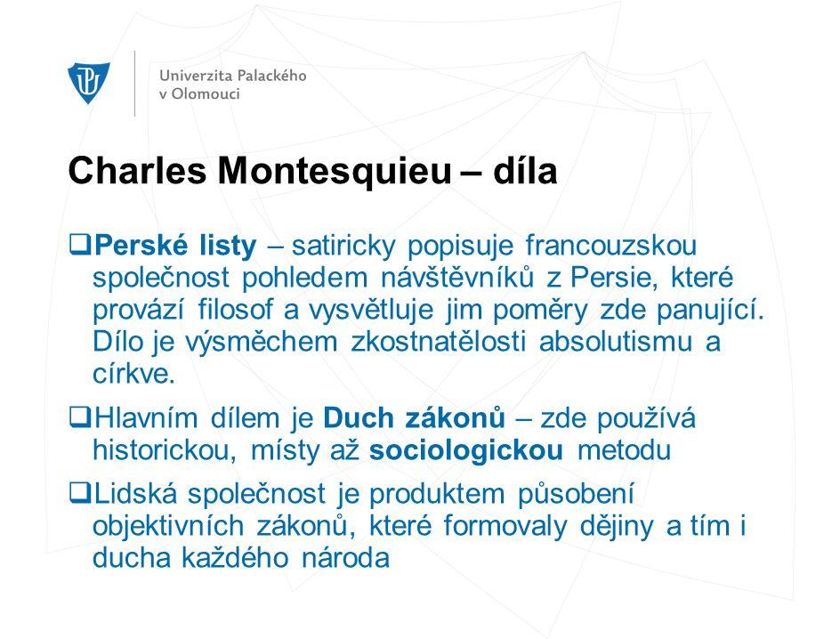 Charles Montesquieu – díla  Perské listy – satiricky popisuje francouzskou společnost pohledem návštěvníků z Persie, které provází filosof a vysvětluje jim poměry zde panující.