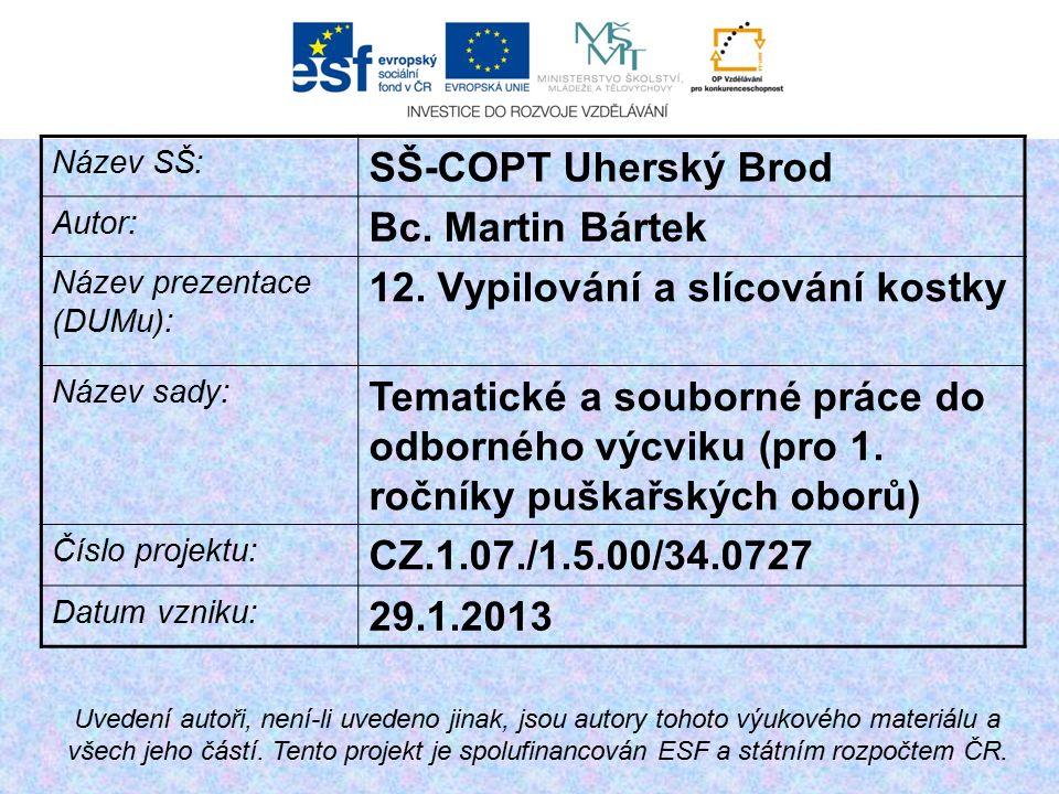 Název SŠ: SŠ-COPT Uherský Brod Autor: Bc. Martin Bártek Název prezentace (DUMu): 12.