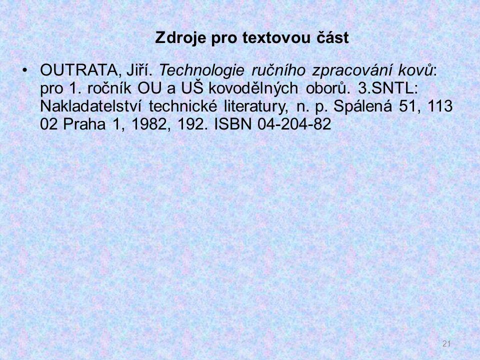 Zdroje pro textovou část OUTRATA, Jiří. Technologie ručního zpracování kovů: pro 1.