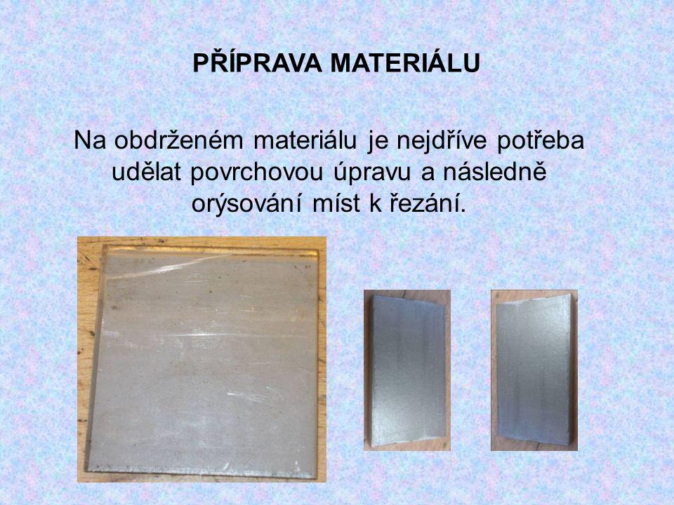 PŘÍPRAVA MATERIÁLU Na obdrženém materiálu je nejdříve potřeba udělat povrchovou úpravu a následně orýsování míst k řezání.