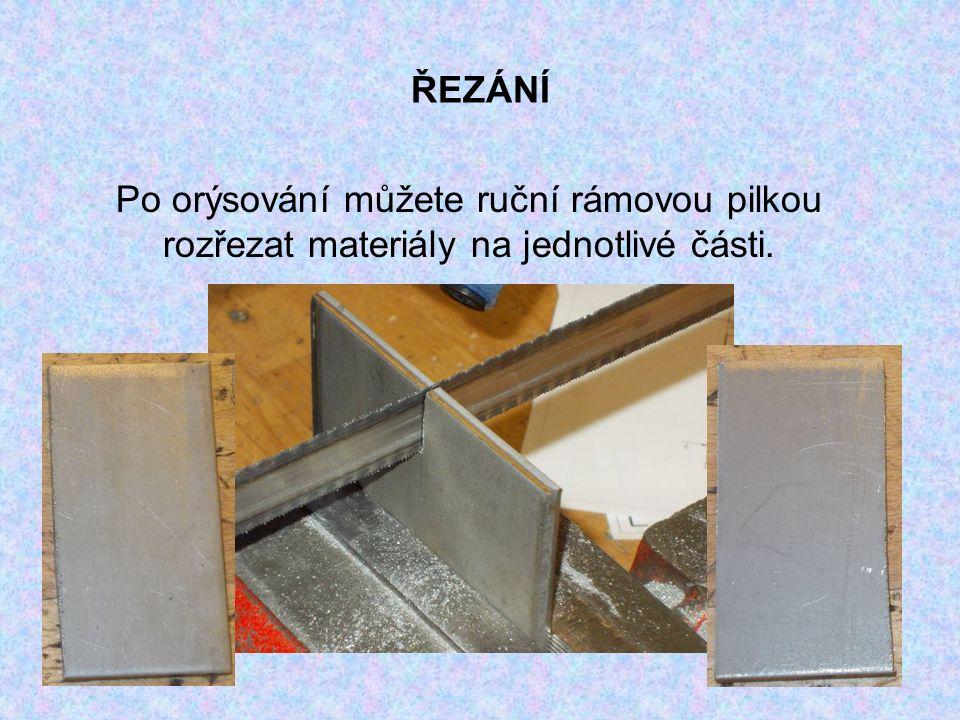 ŘEZÁNÍ Po orýsování můžete ruční rámovou pilkou rozřezat materiály na jednotlivé části.