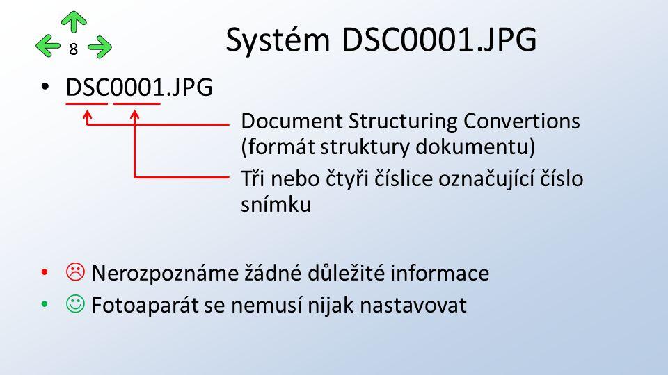 DSC0001.JPG Document Structuring Convertions (formát struktury dokumentu) Tři nebo čtyři číslice označující číslo snímku  Nerozpoznáme žádné důležité informace Fotoaparát se nemusí nijak nastavovat Systém DSC0001.JPG 8