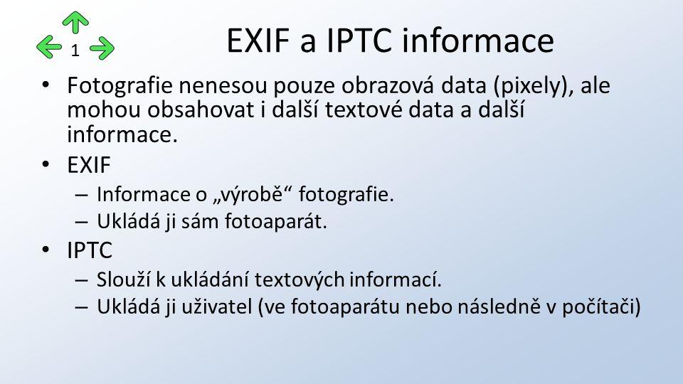 """Většina kvalitních programů pro práci s grafikou umožňuje: – EXIF informace zobrazit – IPTC data zobrazit a upravovat IrfanView: – Kliknout na tlačítko """"Informace o obrázku v panelu nástrojů – V dolní části pokračovat kliknutím na tlačítka """"EXIF info nebo """"IPTC info Jak zobrazit EXIF a IPTC data."""