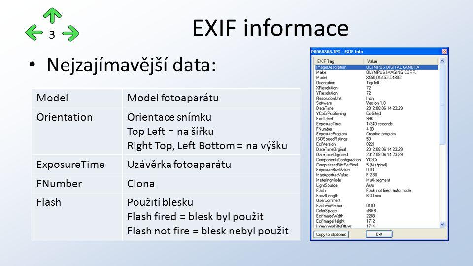 4 Nejzajímavější data: EXIF informace ExifImageWidthOriginální rozměry fotografie na šířku ExifImageHeightOriginální rozměry fotografie na výšku DigiZoomDigitální zoom
