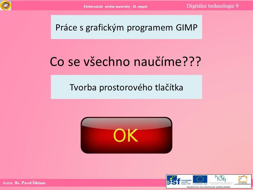 Elektronické učební materiály - II. stupeň Digitální technologie 9 Autor: Bc. Pavel Šiktanc Práce s grafickým programem GIMP Co se všechno naučíme???