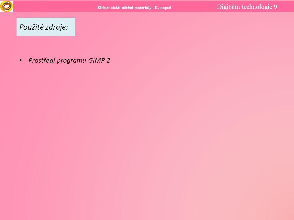 Elektronické učební materiály - II. stupeň Digitální technologie 9 Použité zdroje: Prostředí programu GIMP 2