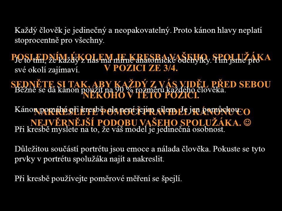 POSLEDNÍM ÚKOLEM JE KRESBA VAŠEHO SPOLUŽÁKA V POZICI ZE 3/4.