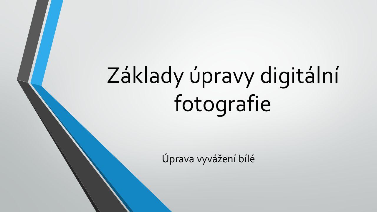 Základy úpravy digitální fotografie Úprava vyvážení bílé