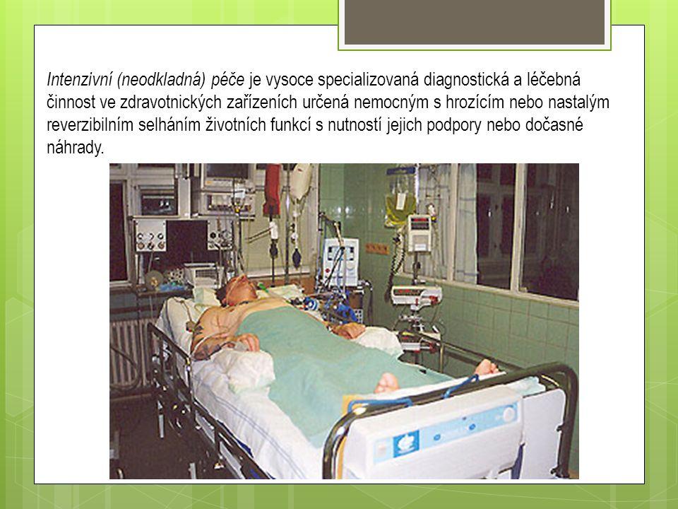 Intenzivní (neodkladná) péče je vysoce specializovaná diagnostická a léčebná činnost ve zdravotnických zařízeních určená nemocným s hrozícím nebo nastalým reverzibilním selháním životních funkcí s nutností jejich podpory nebo dočasné náhrady.