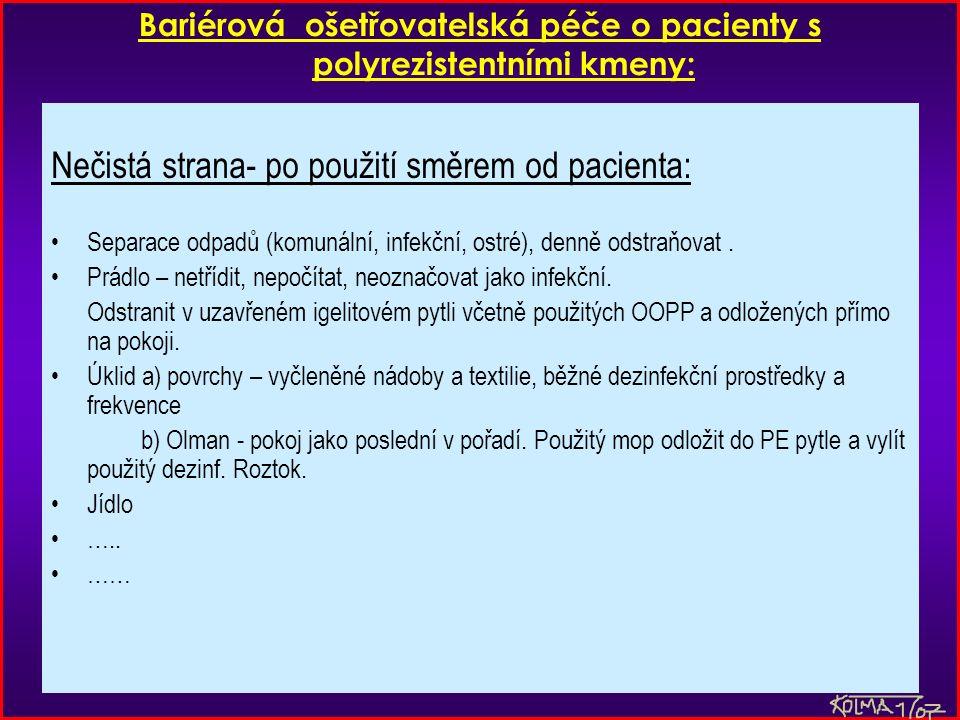 Bariérová ošetřovatelská péče o pacienty s polyrezistentními kmeny: Nečistá strana- po použití směrem od pacienta: Separace odpadů (komunální, infekční, ostré), denně odstraňovat.