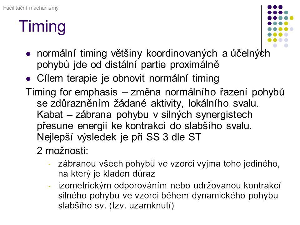 Timing normální timing většiny koordinovaných a účelných pohybů jde od distální partie proximálně Cílem terapie je obnovit normální timing Timing for emphasis – změna normálního řazení pohybů se zdůrazněním žádané aktivity, lokálního svalu.