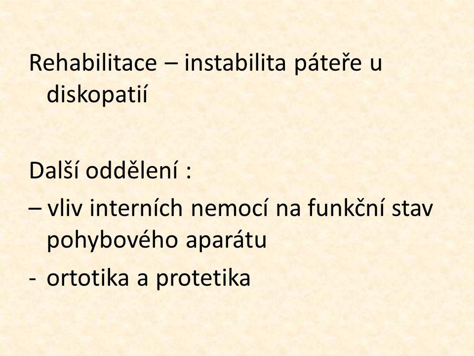 Rehabilitace – instabilita páteře u diskopatií Další oddělení : – vliv interních nemocí na funkční stav pohybového aparátu -ortotika a protetika