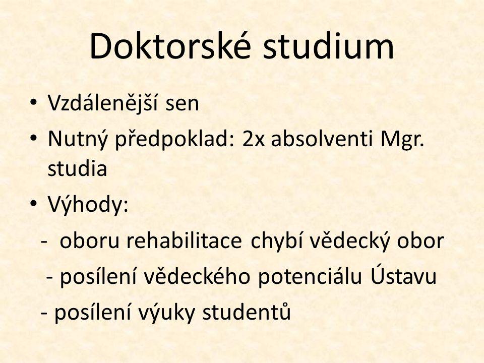 Doktorské studium Vzdálenější sen Nutný předpoklad: 2x absolventi Mgr.