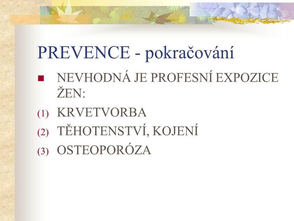 PREVENCE - pokračování NEVHODNÁ JE PROFESNÍ EXPOZICE ŽEN: (1) KRVETVORBA (2) TĚHOTENSTVÍ, KOJENÍ (3) OSTEOPORÓZA