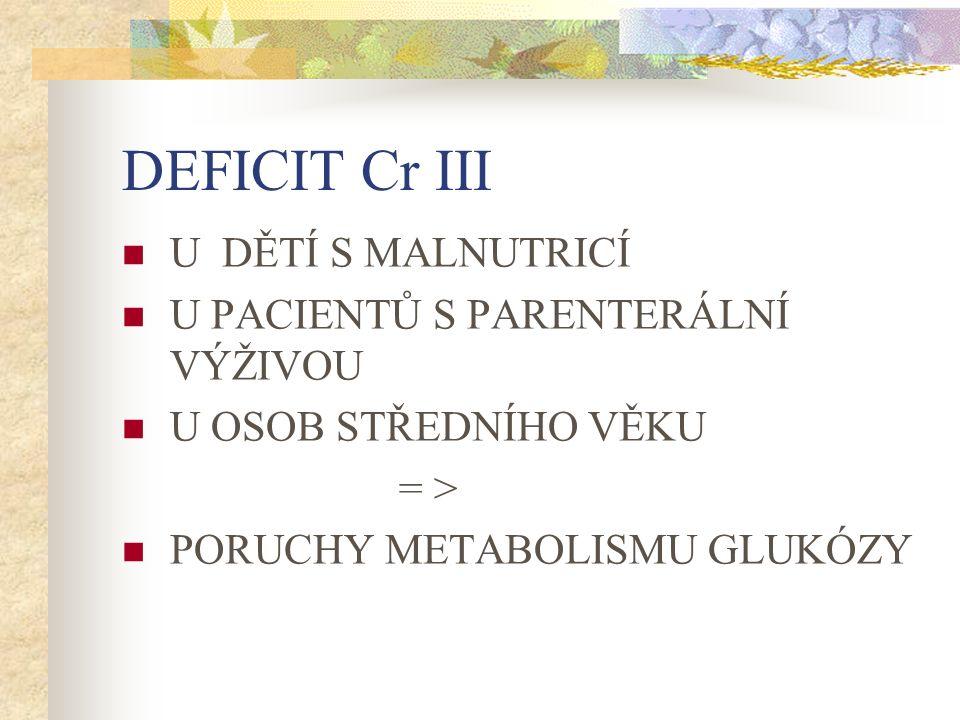 DEFICIT Cr III U DĚTÍ S MALNUTRICÍ U PACIENTŮ S PARENTERÁLNÍ VÝŽIVOU U OSOB STŘEDNÍHO VĚKU = > PORUCHY METABOLISMU GLUKÓZY