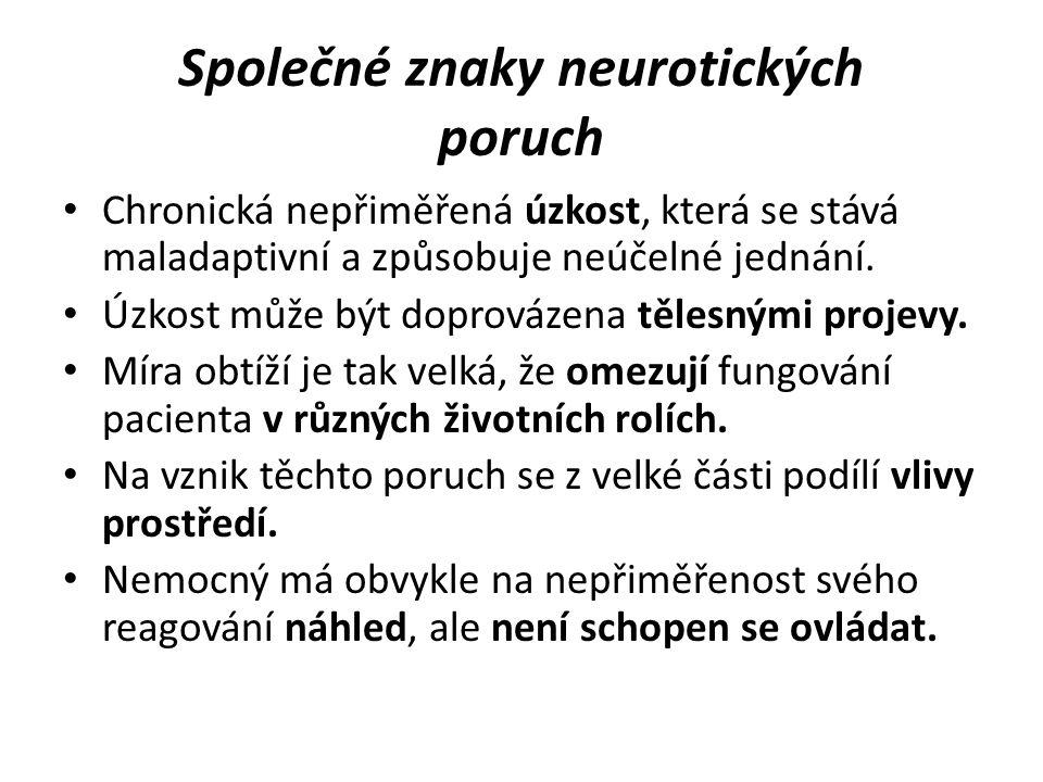 Společné znaky neurotických poruch Chronická nepřiměřená úzkost, která se stává maladaptivní a způsobuje neúčelné jednání.