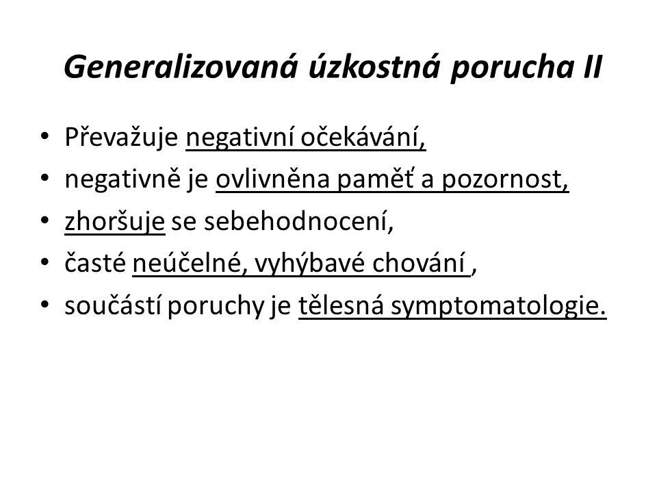 Generalizovaná úzkostná porucha II Převažuje negativní očekávání, negativně je ovlivněna paměť a pozornost, zhoršuje se sebehodnocení, časté neúčelné, vyhýbavé chování, součástí poruchy je tělesná symptomatologie.