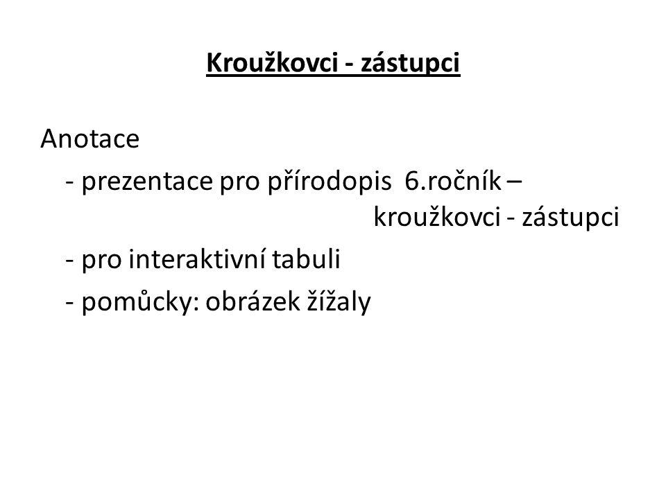 Kroužkovci - zástupci Anotace - prezentace pro přírodopis 6.ročník – kroužkovci - zástupci - pro interaktivní tabuli - pomůcky: obrázek žížaly