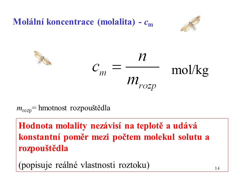 14 Hodnota molality nezávisí na teplotě a udává konstantní poměr mezi počtem molekul solutu a rozpouštědla (popisuje reálné vlastnosti roztoku) Moláln
