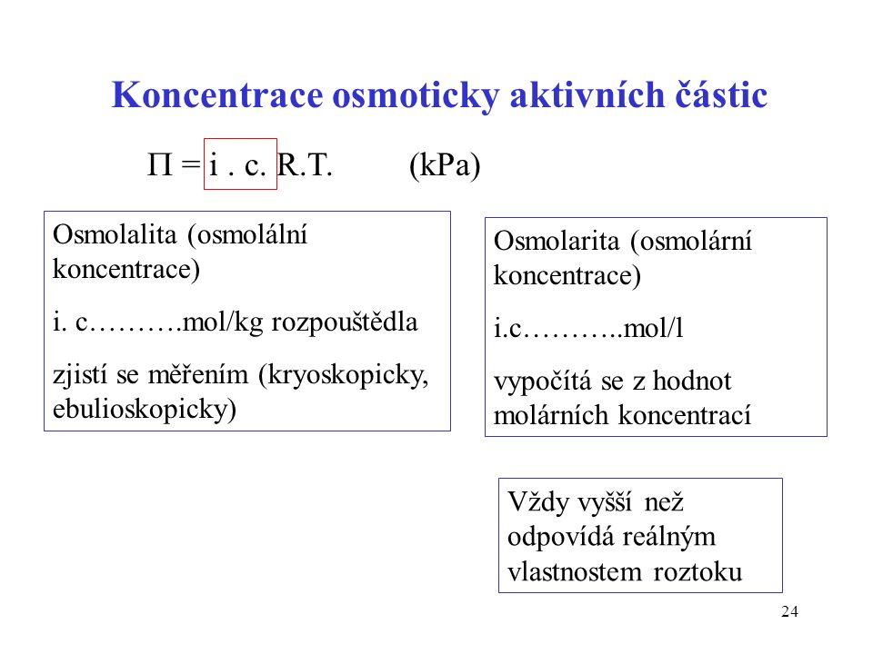 24 Koncentrace osmoticky aktivních částic Osmolalita (osmolální koncentrace) i. c……….mol/kg rozpouštědla zjistí se měřením (kryoskopicky, ebulioskopic