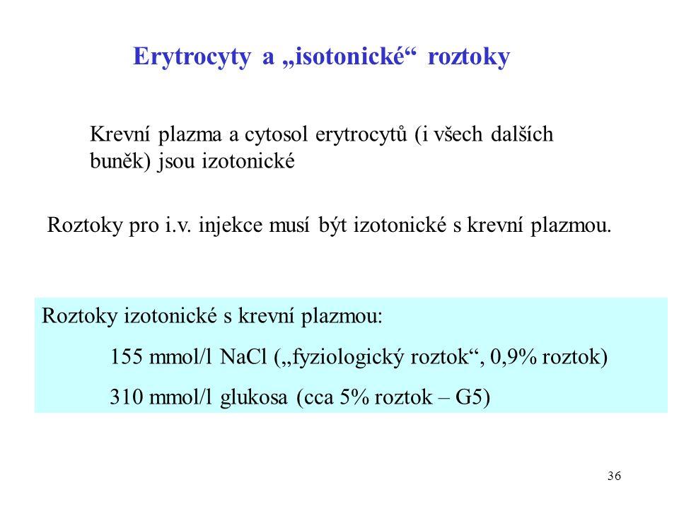 """36 Krevní plazma a cytosol erytrocytů (i všech dalších buněk) jsou izotonické Roztoky izotonické s krevní plazmou: 155 mmol/l NaCl (""""fyziologický rozt"""
