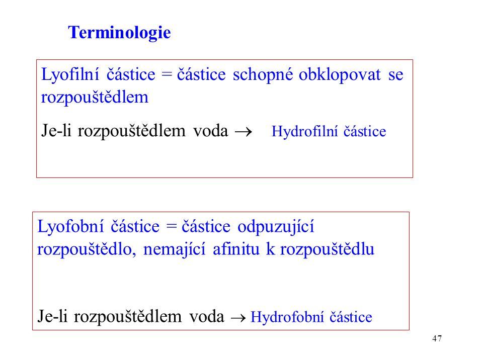 47 Lyofilní částice = částice schopné obklopovat se rozpouštědlem Je-li rozpouštědlem voda  Hydrofilní částice Terminologie Lyofobní částice = částic