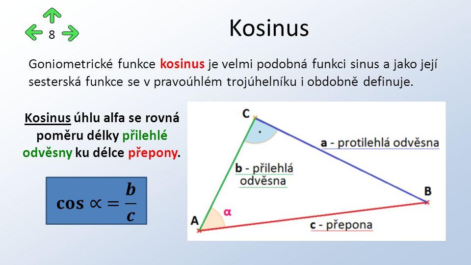 Goniometrické funkce kosinus je velmi podobná funkci sinus a jako její sesterská funkce se v pravoúhlém trojúhelníku i obdobně definuje. Kosinus 8 Kos