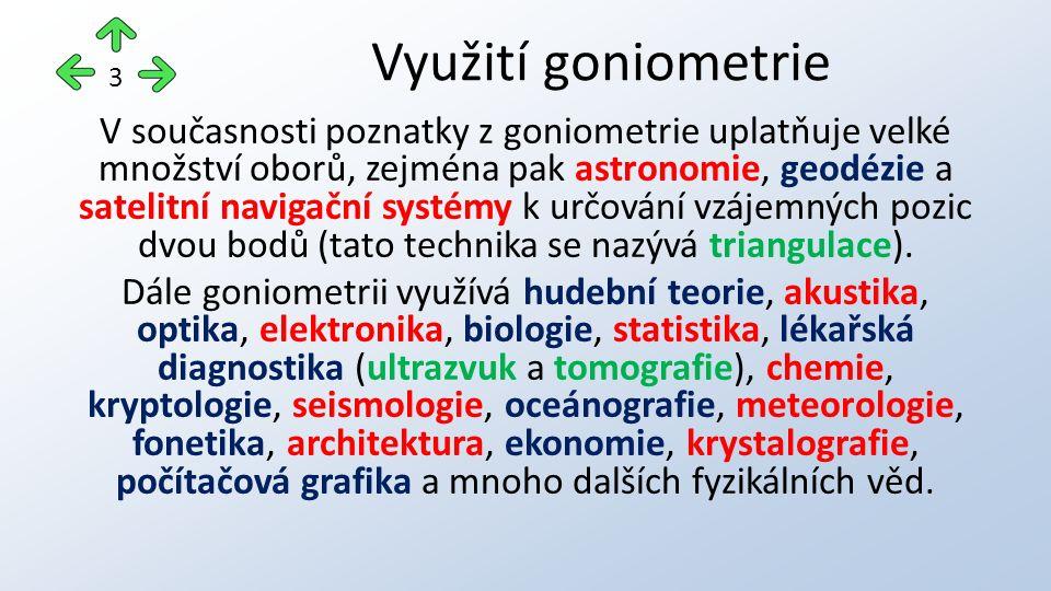 V současnosti poznatky z goniometrie uplatňuje velké množství oborů, zejména pak astronomie, geodézie a satelitní navigační systémy k určování vzájemn