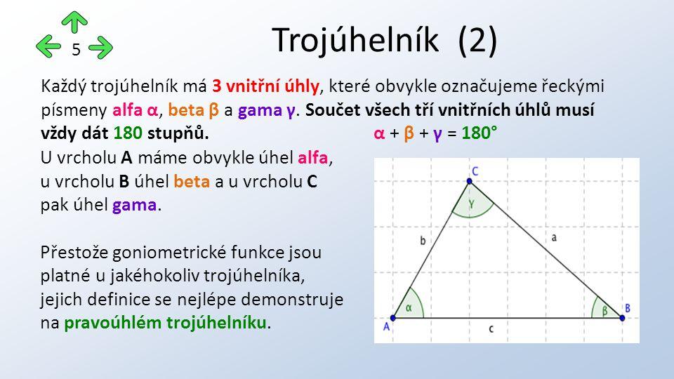 Každý trojúhelník má 3 vnitřní úhly, které obvykle označujeme řeckými písmeny alfa α, beta β a gama γ. Součet všech tří vnitřních úhlů musí vždy dát 1