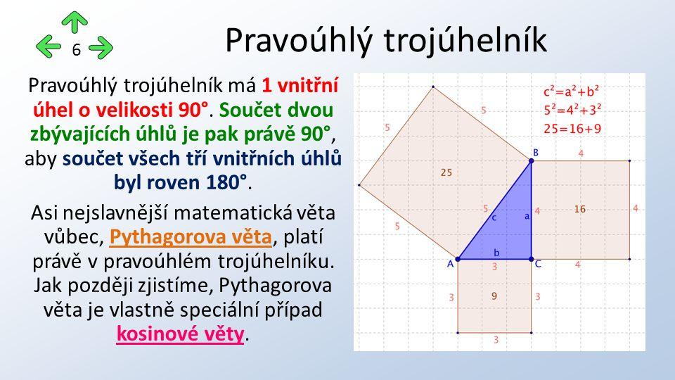 Pravoúhlý trojúhelník má 1 vnitřní úhel o velikosti 90°. Součet dvou zbývajících úhlů je pak právě 90°, aby součet všech tří vnitřních úhlů byl roven