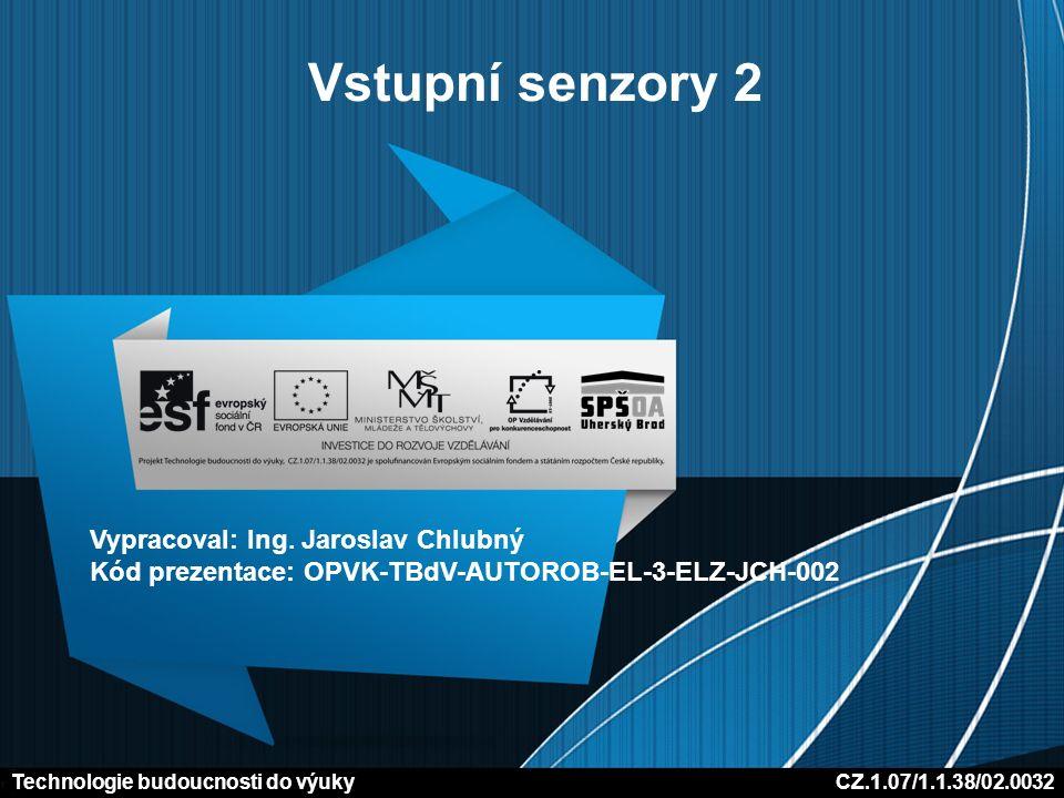 Vstupní senzory 2 Vypracoval: Ing. Jaroslav Chlubný Kód prezentace: OPVK-TBdV-AUTOROB-EL-3-ELZ-JCH-002 Technologie budoucnosti do výuky CZ.1.07/1.1.38