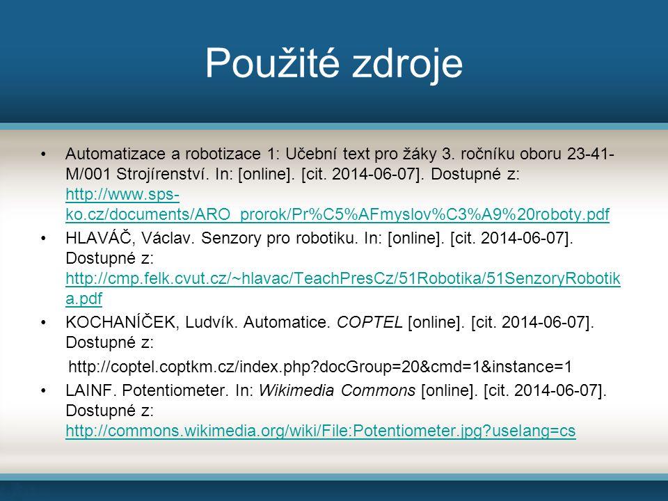 Použité zdroje Automatizace a robotizace 1: Učební text pro žáky 3. ročníku oboru 23-41- M/001 Strojírenství. In: [online]. [cit. 2014-06-07]. Dostupn
