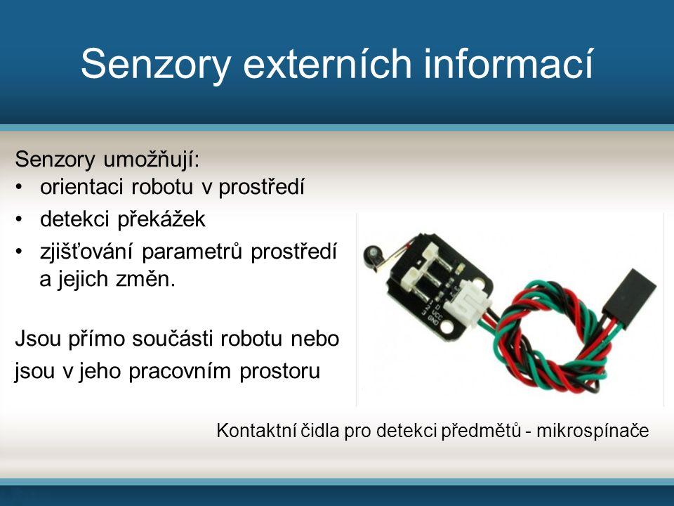 Senzory externích informací Senzory umožňují: orientaci robotu v prostředí detekci překážek zjišťování parametrů prostředí a jejich změn. Jsou přímo s