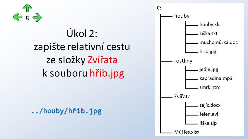 8 Úkol 2: zapište relativní cestu ze složky Zvířata k souboru hřib.jpg../houby/hřib.jpg