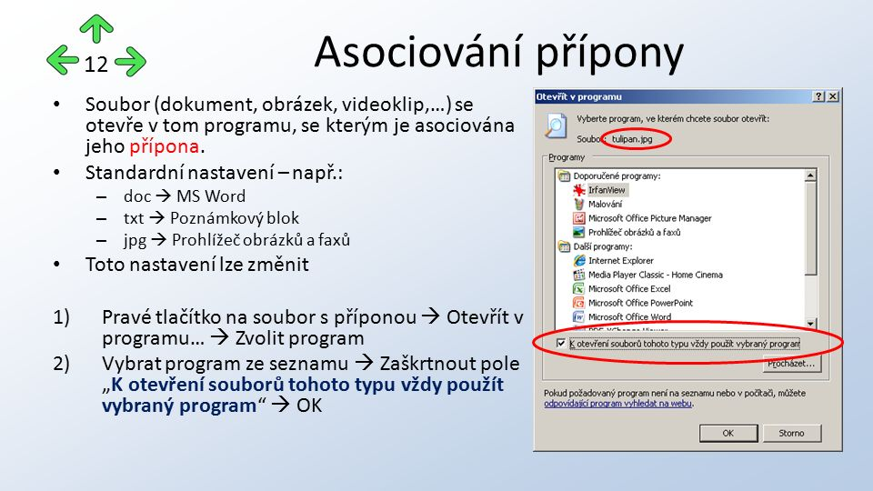 Asociování přípony Soubor (dokument, obrázek, videoklip,…) se otevře v tom programu, se kterým je asociována jeho přípona. Standardní nastavení – např