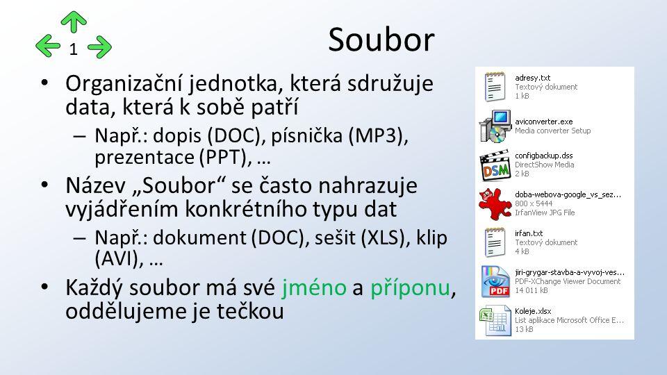 """Organizační jednotka, která sdružuje data, která k sobě patří – Např.: dopis (DOC), písnička (MP3), prezentace (PPT), … Název """"Soubor se často nahrazuje vyjádřením konkrétního typu dat – Např.: dokument (DOC), sešit (XLS), klip (AVI), … Každý soubor má své jméno a příponu, oddělujeme je tečkou Soubor 1"""